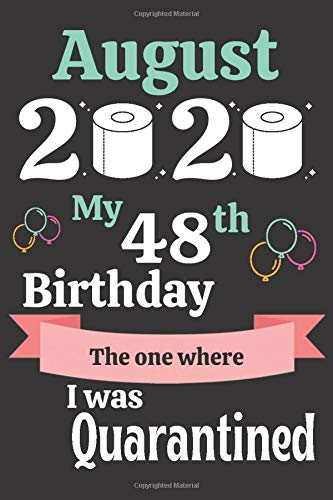 August 2020 My 48th Birthday The One Where I Was Quarantined: Funny Notebook quarantine Gift Idea For her birthday / anniversary to write secrets In Lock down And Social Distancing. To write secrets
