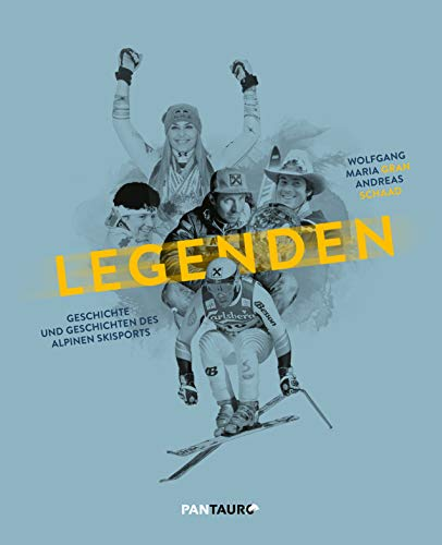 Legenden: Geschichte und Geschichten des alpinen Skisports