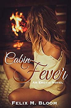 Cabin Fever: An erotic novel (Witches and Warlocks Book 1) by [Felix M. Bloom]