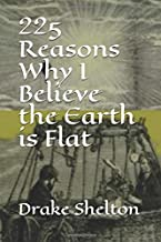 225 Reasons Why I Believe  the Earth is Flat