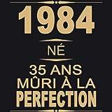1984 Né 35 ans Mûri à la perfection: Livre d'or anniversaire I Son Jubilé Livre à Personnaliser pour les félicitations écrites I Joyeux anniversaire I ... Journal Intime Decoration idée I Thème: Or