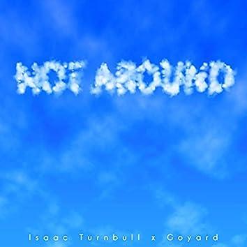 Not Around (feat. Goyard)