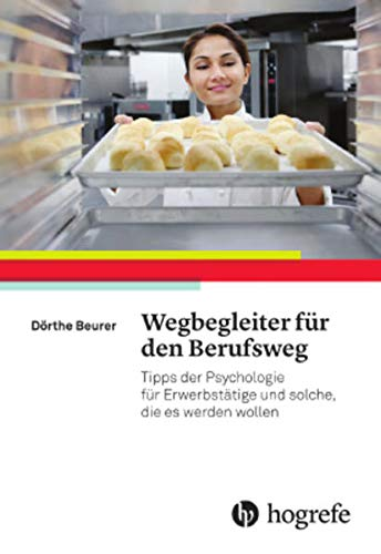 Wegbegleiter für den Berufsweg: Tipps der Psychologie für Erwerbstätige und solche, die es werden wollen