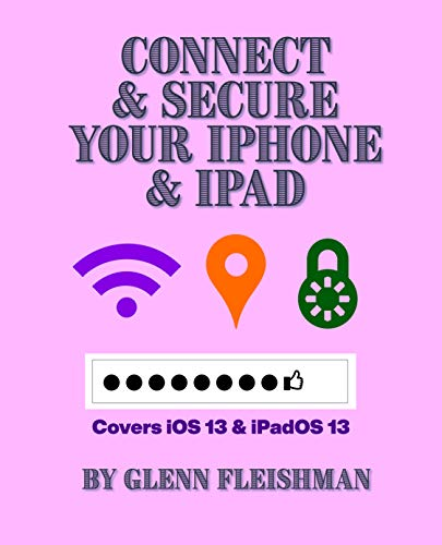 Connect and Secure Your iPhone and iPad: Covers iOS 13 and iPadOS 13 (English Edition)