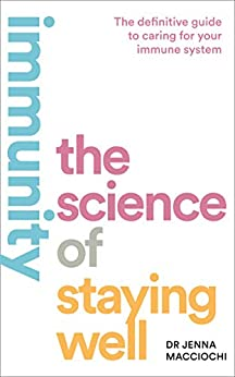 [Dr Jenna Macciochi]のImmunity: The Science of Staying Well (English Edition)