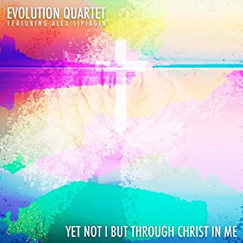 Yet Not I but Through Christ in Me (feat. Alex Sipiagin)
