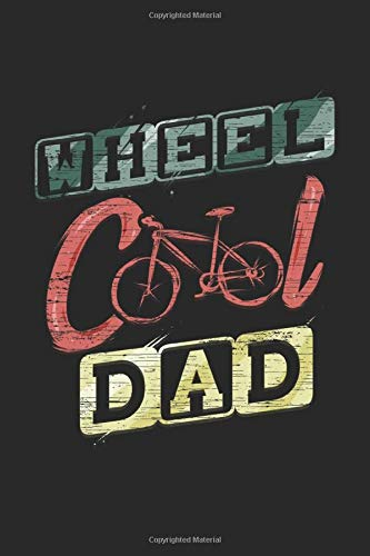 Wheel Cool Dad: Cycling Notebook for Cyclists Gift Bicycle Rider Journal Bicycle Tour Present Travel Diary Log Booklet Cycle Memo I Size 6 x 9 I Ruled Paper I 120 Pages