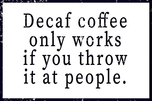 Toothsome Studios Decaf Coffee Only Works If You Throw It at People 12' x 8' Funny Tin Novelty Sign Vintage Cafe Home Coffee Bar Decor