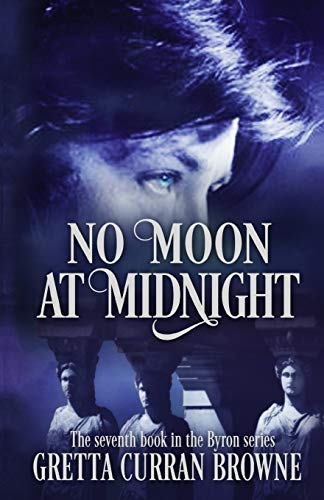 Compare Textbook Prices for NO MOON AT MIDNIGHT: A Stand-Alone Biographical Novel -- and Book 7 of the concluding story of the Lord Byron Series  ISBN 9781912598519 by Browne, Gretta Curran