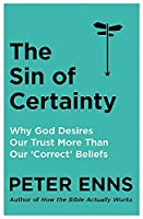 The Sin of Certainty: Why God desires our trust more than our 'correct' beliefs