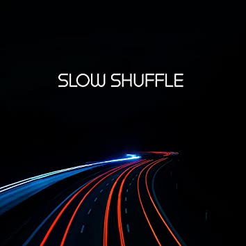 Slow Shuffle