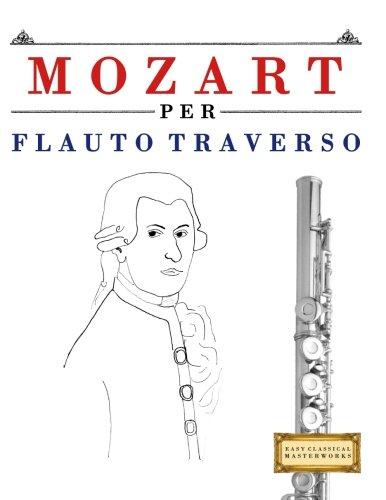 Mozart per Flauto Traverso: 10 Pezzi Facili per Flauto...