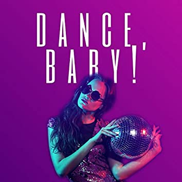 Dance, Baby!: The Best Music to Dance to, EDM Summer Mix