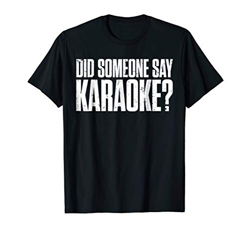 Did Someone Say Karaoke? Karaoke Lovers Funny T-Shirts