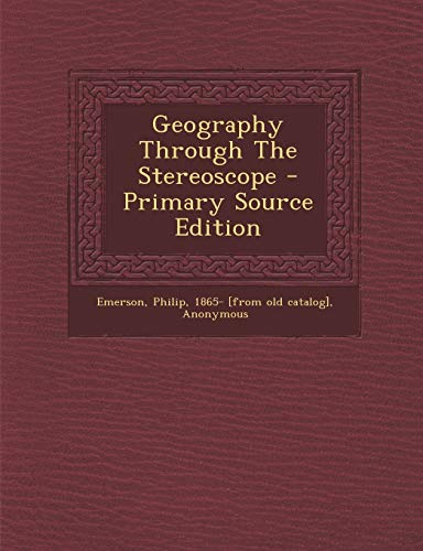 Geography Through The Stereoscope - Primary Source Edition
