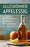 Alleskönner Apfelessig: Die natürliche Alternative zu Medikamenten, Kosmetikprodukten und...