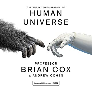 Human Universe                   By:                                                                                                                                 Professor Brian Cox,                                                                                        Andrew Cohen                               Narrated by:                                                                                                                                 Samuel West                      Length: 7 hrs and 27 mins     1,358 ratings     Overall 4.7