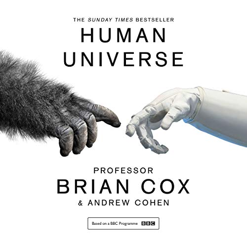 Human Universe                   By:                                                                                                                                 Professor Brian Cox,                                                                                        Andrew Cohen                               Narrated by:                                                                                                                                 Samuel West                      Length: 7 hrs and 27 mins     1,384 ratings     Overall 4.7