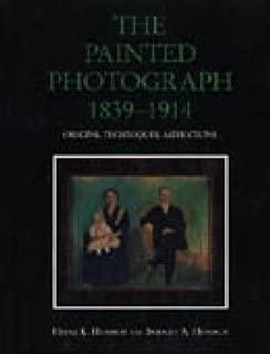 The Painted Photograph, 1839–1914: Origins, Techniques, Aspirations