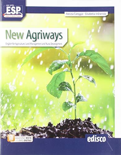 New agriways. English for agriculture, land management and rural development. Per le Scuole superiori. Con e-book. Con espansione online