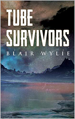 Tube Survivors by [Blair Wylie]