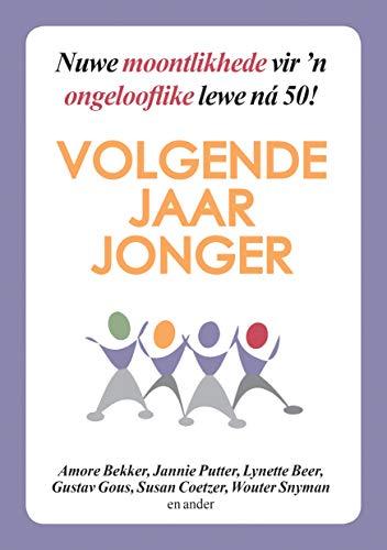 Volgende jaar jonger: Nuwe moontlikhede vir 'n ongeloofl ike lewe ná 50! (Afrikaans Edition)