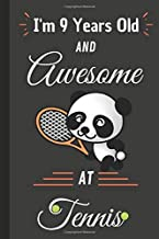 I'm 9 Years Old and Awesome At Tennis: Adorable Birthday Gift for Tennis Fans, Lined Journal With Custom Interior , Happy ...