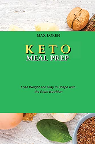 KETO MEAL PREP: Lose Weight and Stay in Shape with the Right Nutrition