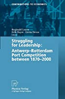 Struggling For Leadership: Antwerp-Rotterdam Port Competition between 1870 - 2000 (Contributions to Economics)