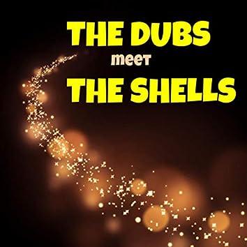 The Dubs Meet the Shells
