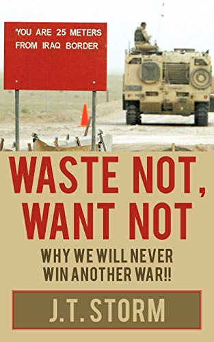 Waste Not, Want Not: Why We Will Never Win Another War!!