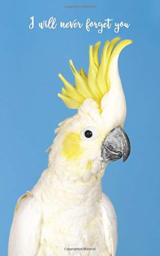 I will never forget you: Sulphur Crested Cockatoo   109 Pages   For 432 Entries   Website, Username, Password, Notes   5'x8' Pocket Size   Internet Security   Notebook   Log Book   Organizer   Keeper