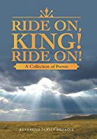 Ride On, King! Ride On!: A Collection of Poems