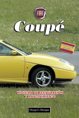 FIAT COUPÉ: REGISTRO DE RESTAURACIÓN Y MANTENIMIENTO
