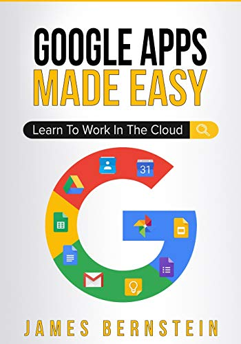Google Apps Made Easy: Learn to work in the cloud (Computers Made Easy, Band 7)