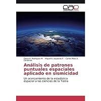 An?lisis de patrones puntuales espaciales aplicado en sismicidad: Un acercamiento de la estad?stica espacial a las ciencias de la Tierra (Spanish Edition)【洋書】 [並行輸入品]