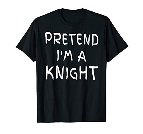 Pretend I'm A Knight last minute diy Halloween costumes lazy T-Shirt