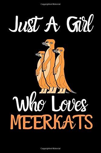 Just A Girl Who Loves Meerkats: Meerkat Notebook / Lined Journal 6