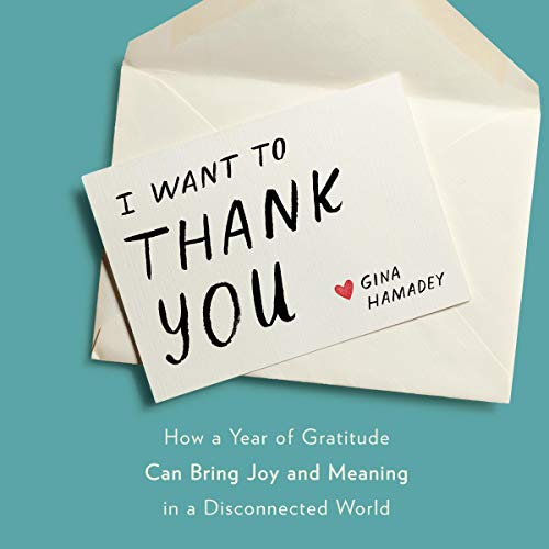 Download I Want to Thank You: How a Year of Gratitude Can Bring Joy and Meaning in a Disconnected World audio book