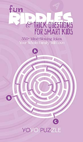 Fun Riddles & Trick Questions for Smart Kids: 350+ Mind-Blowing Jokes Your Whole Family Will Love