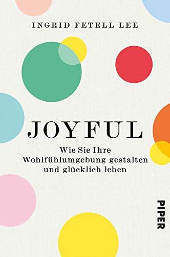 Joyful: Wie Sie Ihre Wohlfühlumgebung gestalten und glücklich leben