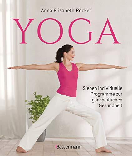 Yoga. Sieben individuelle Programme zur ganzheitlichen Gesundheit: Für ein vitales Herz-Kreislauf-System, ein wachsames Immunsystem, einen klaren ... Stress & Erschöpfung und Yoga für unterwegs -