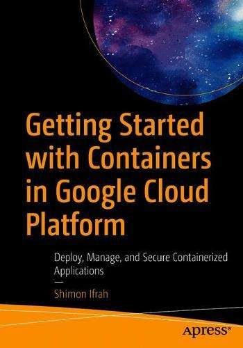 Getting Started with Containers in Google Cloud Platform: Deploy, Manage, and Secure Containerized Applications Front Cover