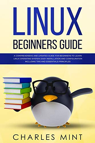 Compare Textbook Prices for LINUX BEGINNERS GUIDE: A Comprehensive and Updated Guide for Beginners to Learn Linux Operating System, Easy Installation and Configuration Including Tips and Essentials Principles  ISBN 9781699825303 by Mint, Charles