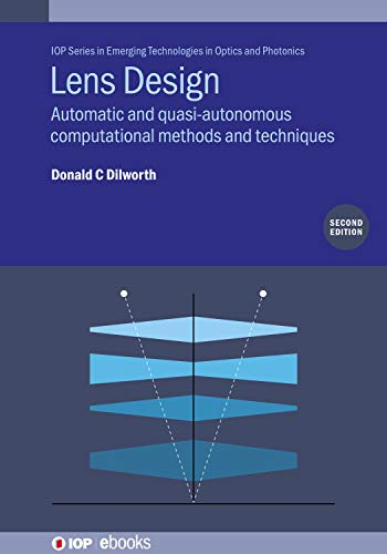 Lens Design (Second Edition): Automatic and quasi-autonomous computational methods and techniques (IOP Series in Emerging Technologies in Optics and Photonics) (English Edition)