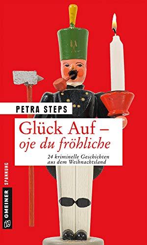 Glück Auf - Oje du fröhliche: 24 kriminelle Geschichten aus dem Weihnachtsland (Kriminalromane im GMEINER-Verlag)