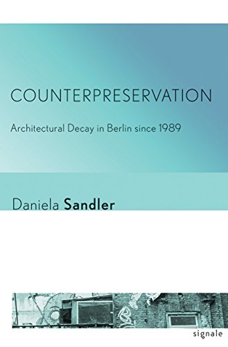 Counterpreservation: Architectural Decay in Berlin since 1989 (Signale: Modern German Letters, Cultures, and Thought) (English Edition)