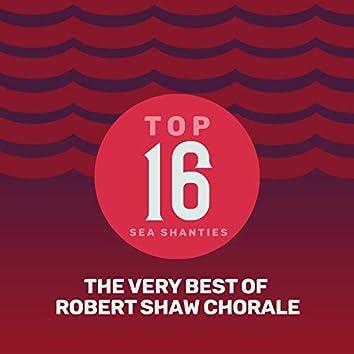 Top 16 Sea Shanties - The Very Best of Robert Shaw Chorale