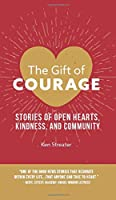 The Gift of Courage: Stories of Open Hearts, Kindness, and Community