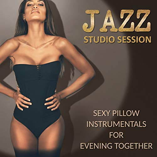 Jazz Studio Session: Sexy Pillow Instrumentals for Evening Together, Romantic Collection, Soothing Lounge Music